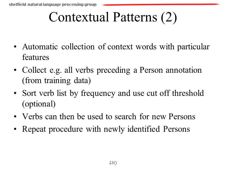 23() Contextual Patterns (2) Automatic collection of context words with particular features Collect e.g. all verbs preceding a Person annotation (from
