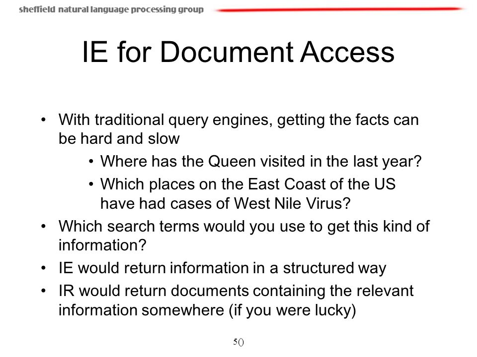 5() IE for Document Access With traditional query engines, getting the facts can be hard and slow Where has the Queen visited in the last year.