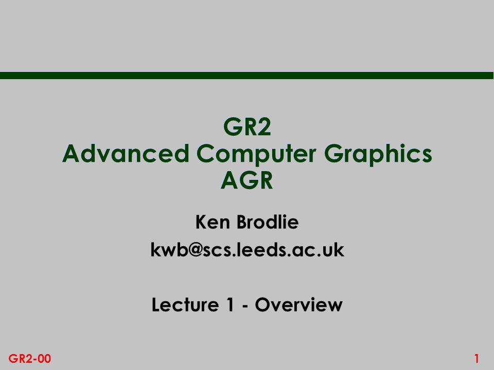 1GR2-00 GR2 Advanced Computer Graphics AGR Ken Brodlie kwb@scs.leeds.ac.uk Lecture 1 - Overview