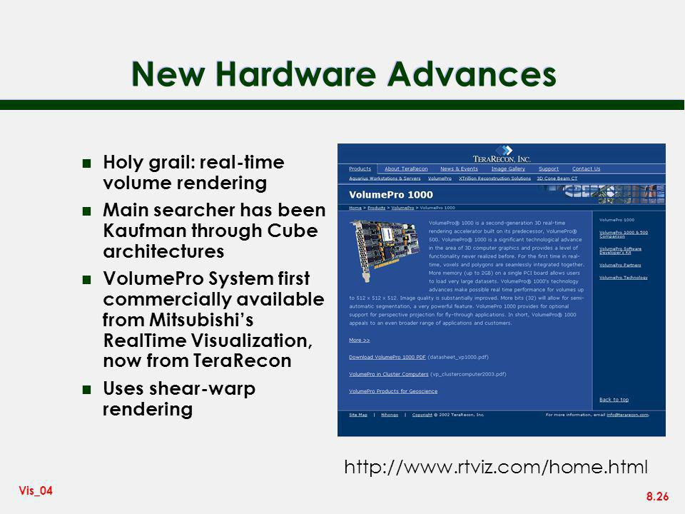 8.26 Vis_04 New Hardware Advances n Holy grail: real-time volume rendering n Main searcher has been Kaufman through Cube architectures n VolumePro Sys