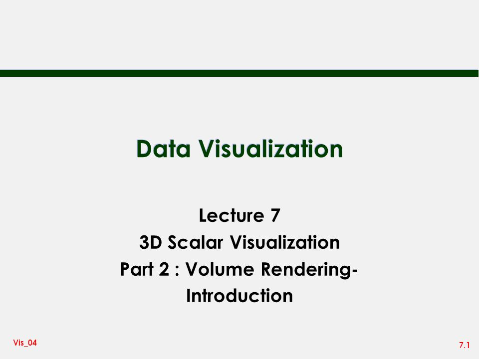 7.1 Vis_04 Data Visualization Lecture 7 3D Scalar Visualization Part 2 : Volume Rendering- Introduction