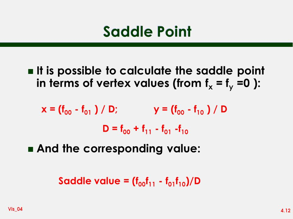 4.12 Vis_04 Saddle Point n It is possible to calculate the saddle point in terms of vertex values (from f x = f y =0 ): n And the corresponding value: