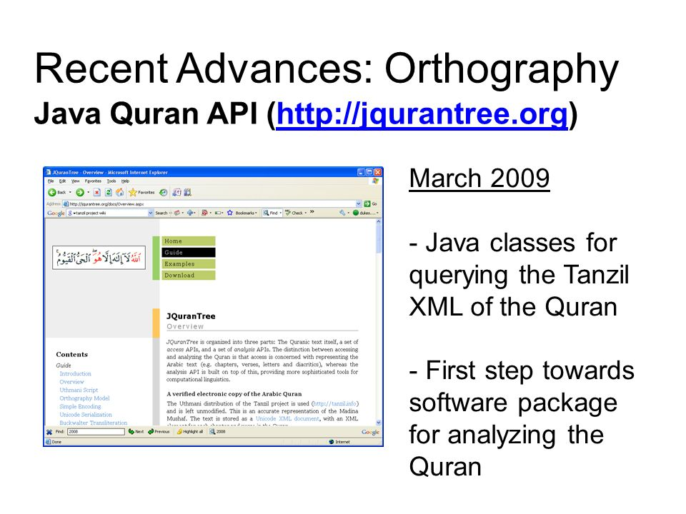 Recent Advances: Orthography Java Quran API (http://jqurantree.org)http://jqurantree.org March 2009 - Java classes for querying the Tanzil XML of the