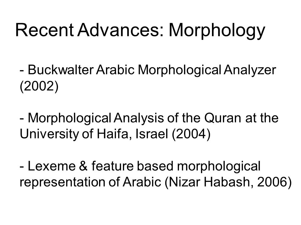 Recent Advances: Morphology - Buckwalter Arabic Morphological Analyzer (2002) - Morphological Analysis of the Quran at the University of Haifa, Israel