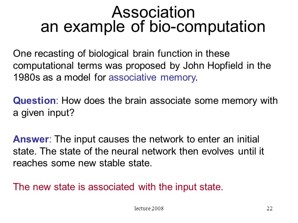 lecture 200822 Answer: The input causes the network to enter an initial state. The state of the neural network then evolves until it reaches some new