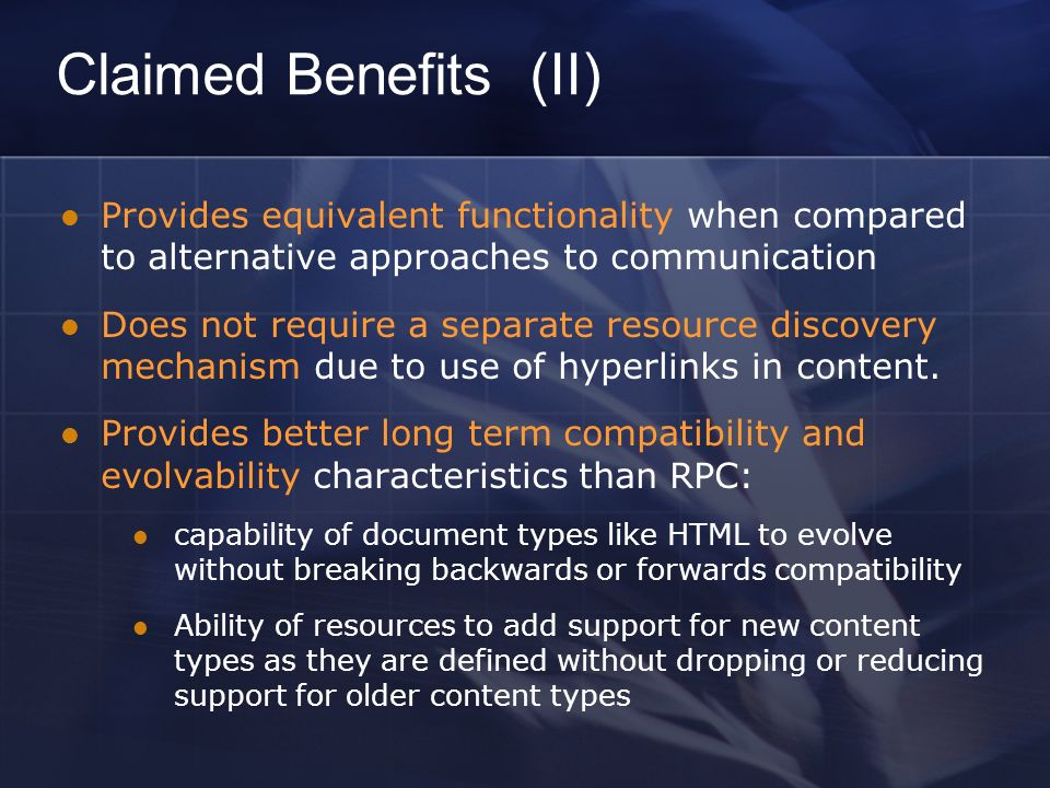 Claimed Benefits (II) Provides equivalent functionality when compared to alternative approaches to communication Does not require a separate resource discovery mechanism due to use of hyperlinks in content.
