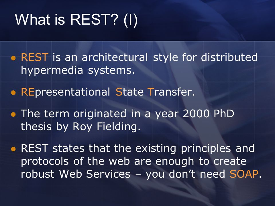 What is REST. (I) REST is an architectural style for distributed hypermedia systems.