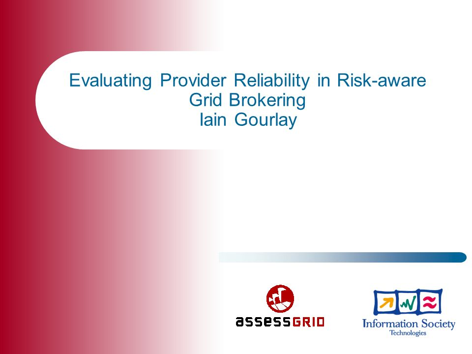 Evaluating Provider Reliability in Risk-aware Grid Brokering Iain Gourlay