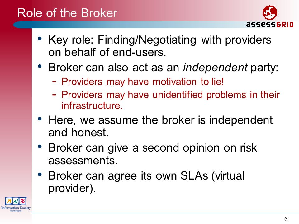 6 Role of the Broker Key role: Finding/Negotiating with providers on behalf of end-users.