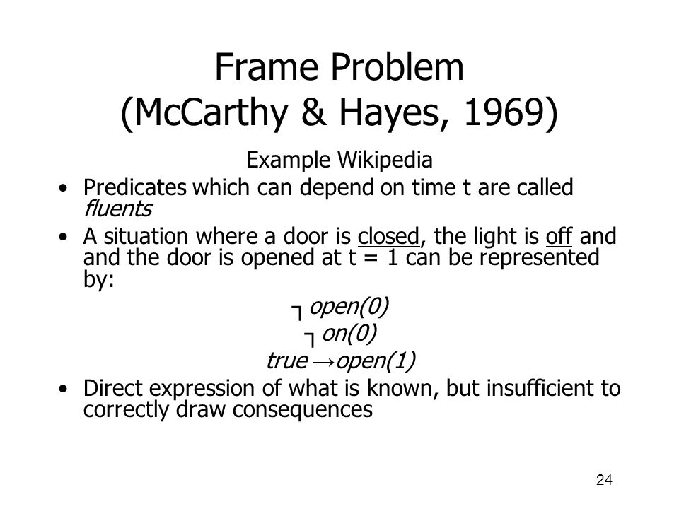 23 Criticism of AI (see eg. Pfeifer, Understanding Intelligence) Frame problem Symbol grounding problem