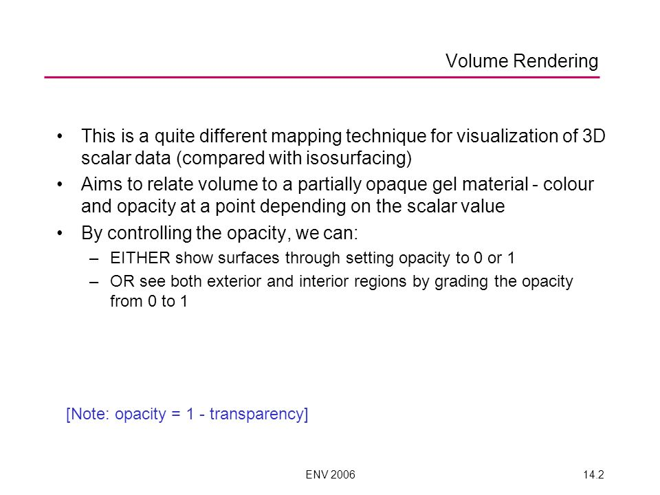 ENV 200614.2 This is a quite different mapping technique for visualization of 3D scalar data (compared with isosurfacing) Aims to relate volume to a p