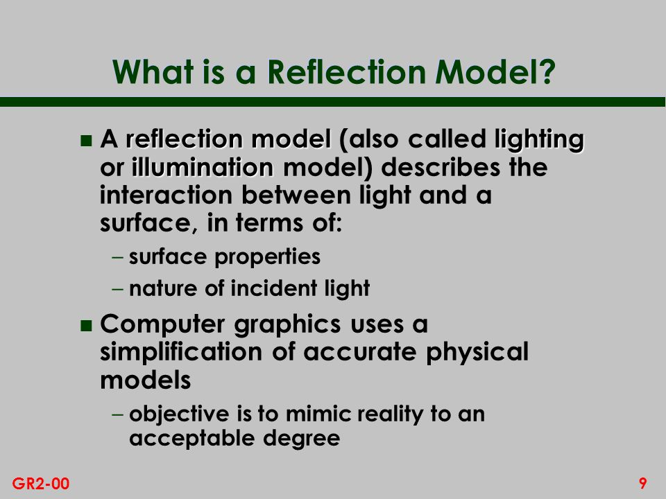 9GR2-00 What is a Reflection Model? reflection modellighting illumination n A reflection model (also called lighting or illumination model) describes