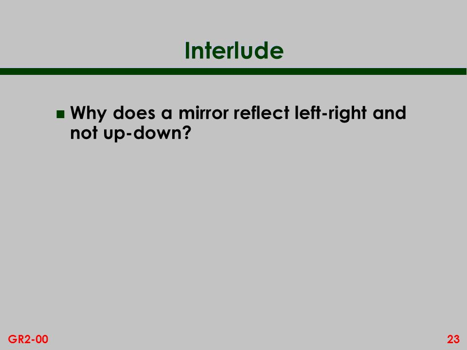 23GR2-00 Interlude n Why does a mirror reflect left-right and not up-down?