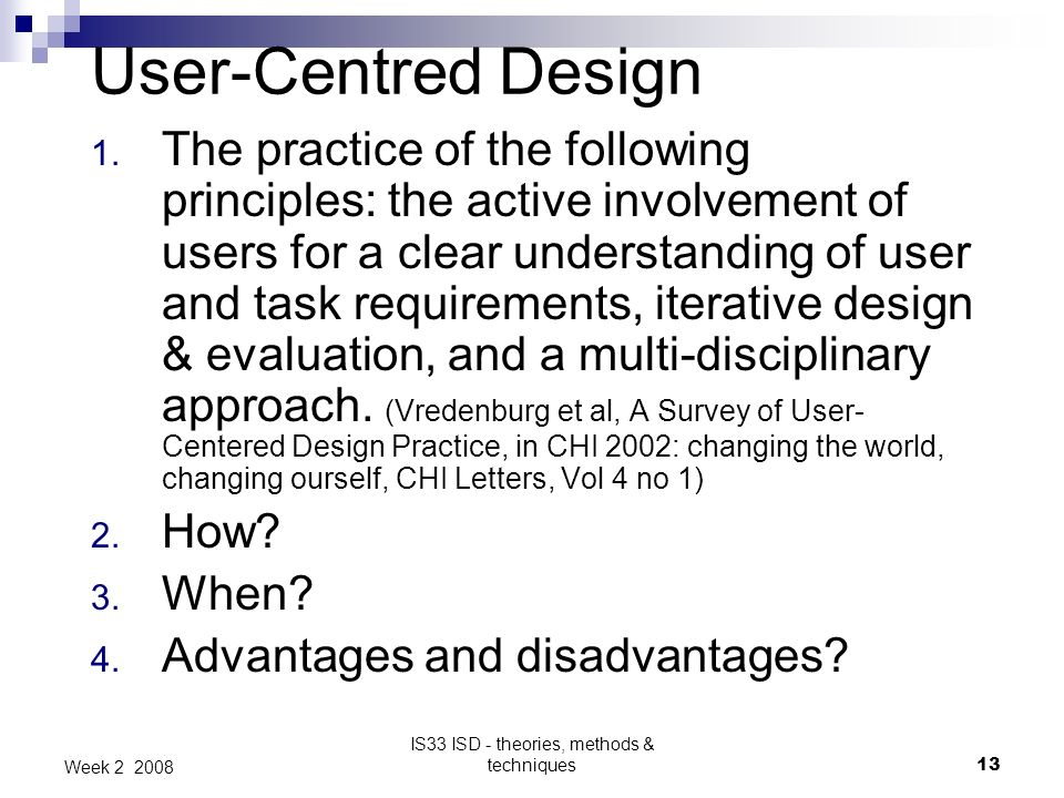 IS33 ISD - theories, methods & techniques13 Week 2 2008 User-Centred Design 1.