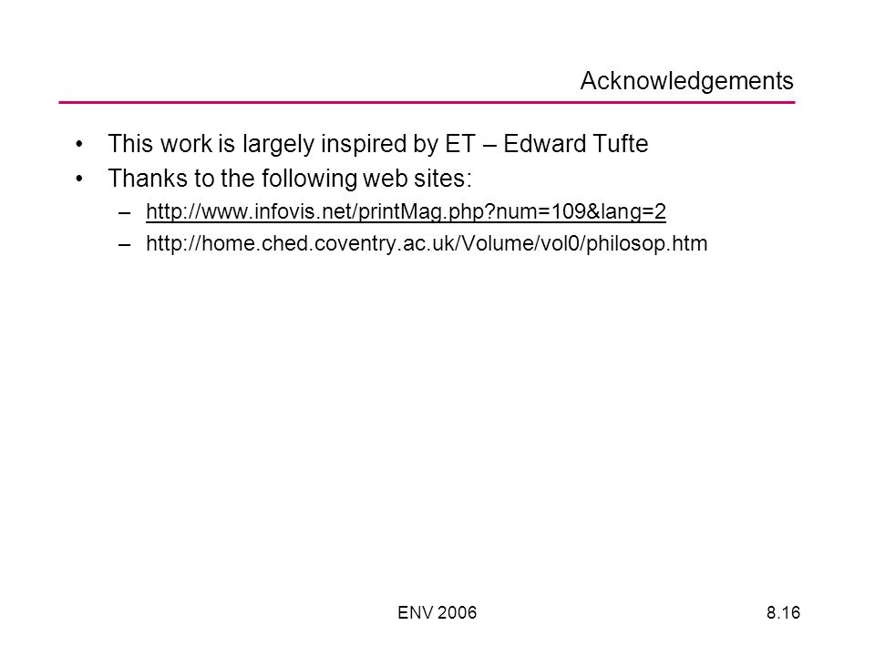 ENV Acknowledgements This work is largely inspired by ET – Edward Tufte Thanks to the following web sites: –  num=109&lang=2http://  num=109&lang=2 –