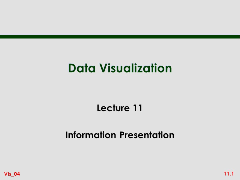 11.1 Vis_04 Data Visualization Lecture 11 Information Presentation