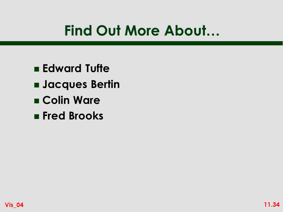 11.34 Vis_04 Find Out More About… n Edward Tufte n Jacques Bertin n Colin Ware n Fred Brooks