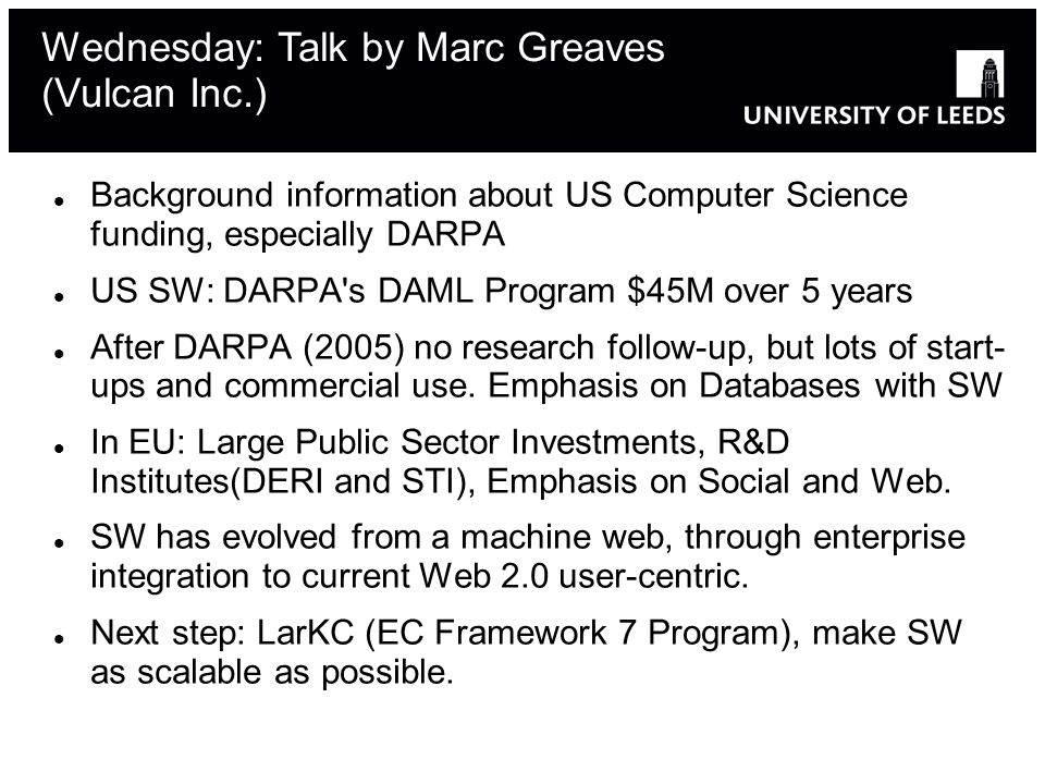 Background information about US Computer Science funding, especially DARPA US SW: DARPA s DAML Program $45M over 5 years After DARPA (2005) no research follow-up, but lots of start- ups and commercial use.
