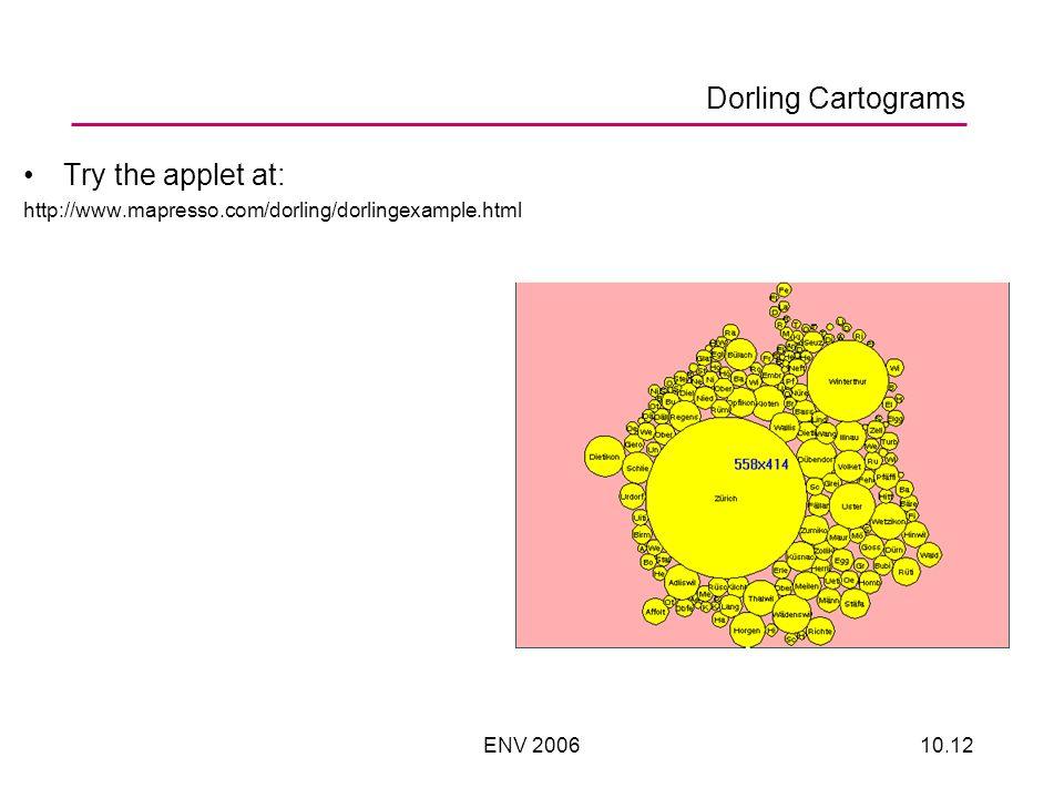 ENV 200610.12 Dorling Cartograms Try the applet at: http://www.mapresso.com/dorling/dorlingexample.html