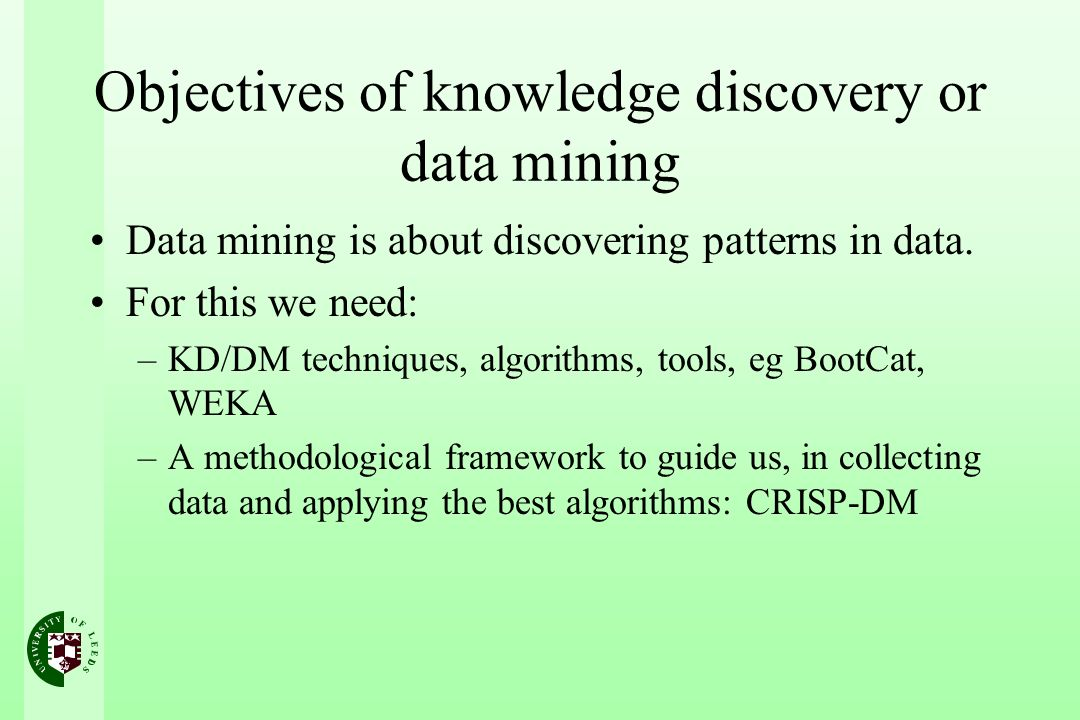 Objectives of knowledge discovery or data mining Data mining is about discovering patterns in data.