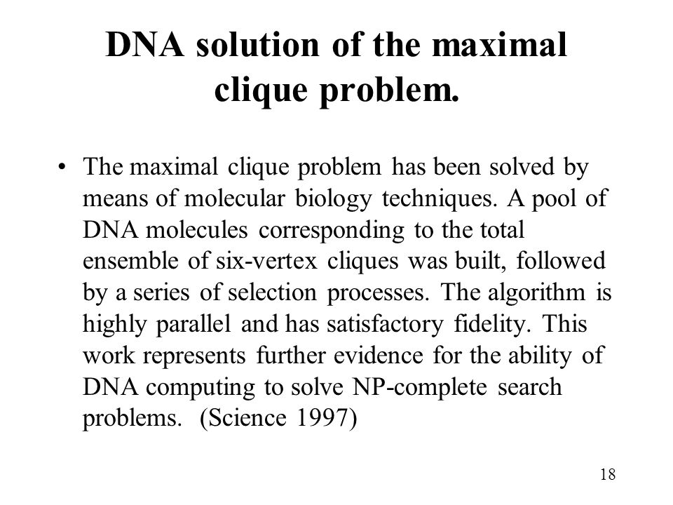 18 DNA solution of the maximal clique problem.
