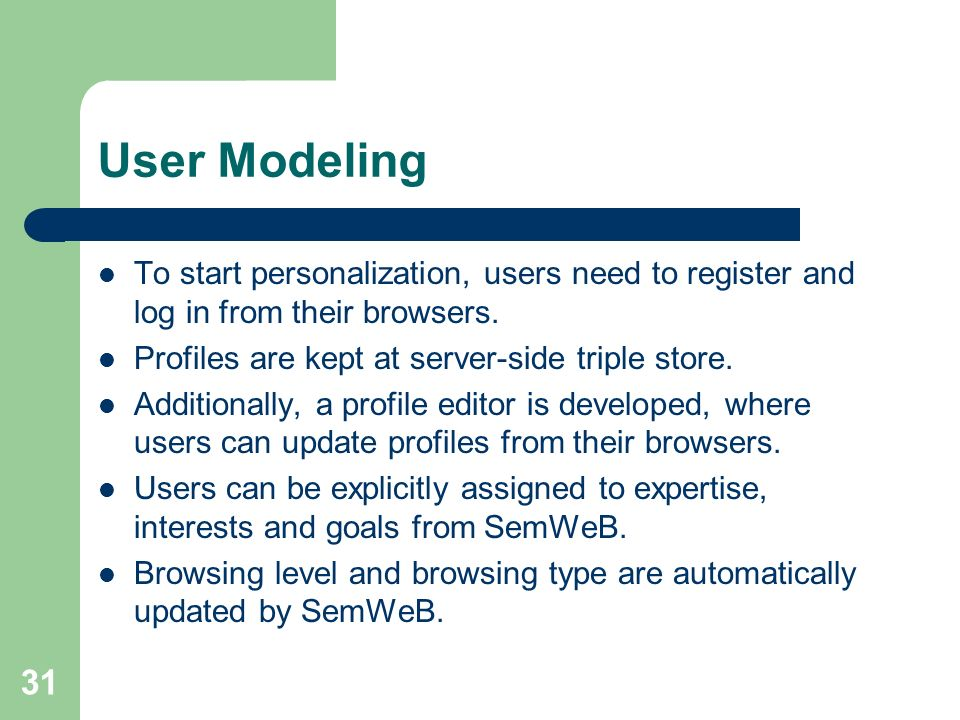 31 User Modeling To start personalization, users need to register and log in from their browsers.