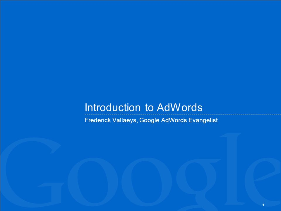 1 Introduction to AdWords Frederick Vallaeys, Google AdWords Evangelist