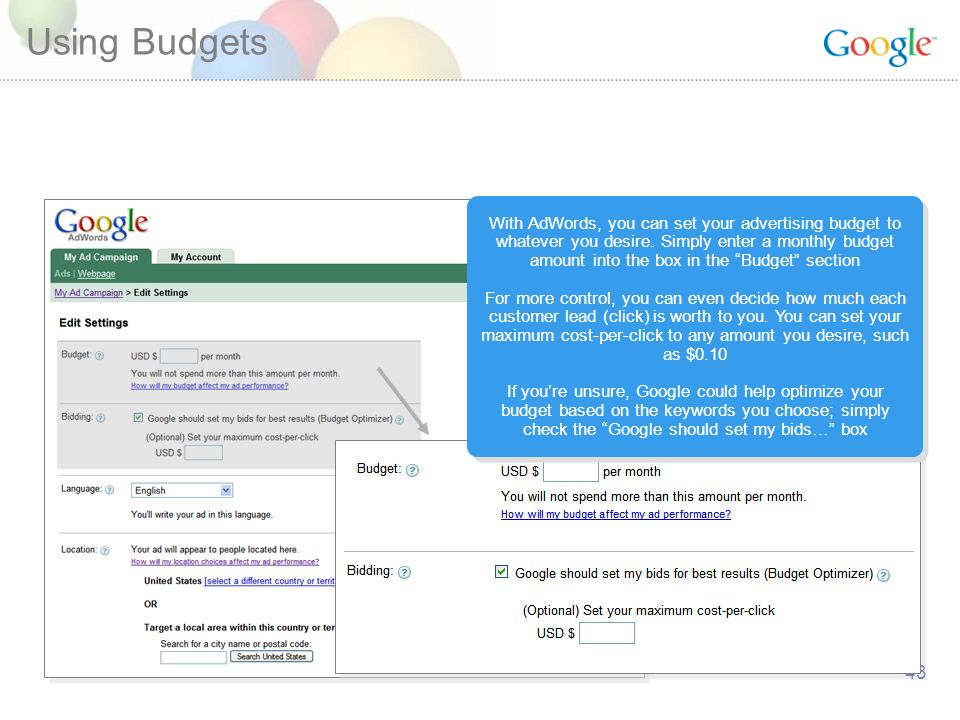 43 Using Budgets With AdWords, you can set your advertising budget to whatever you desire.