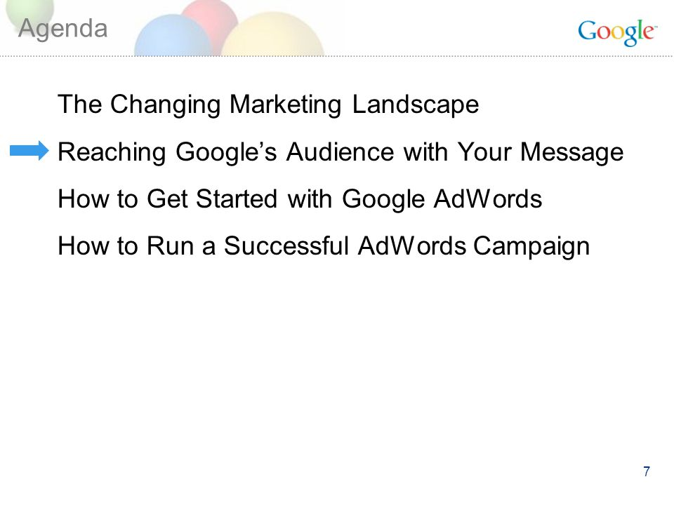 7 Agenda The Changing Marketing Landscape Reaching Googles Audience with Your Message How to Get Started with Google AdWords How to Run a Successful AdWords Campaign