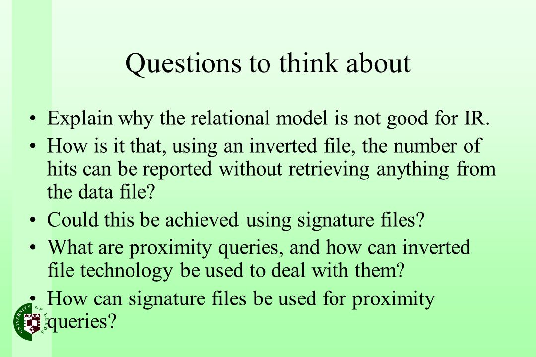 Questions to think about Explain why the relational model is not good for IR.