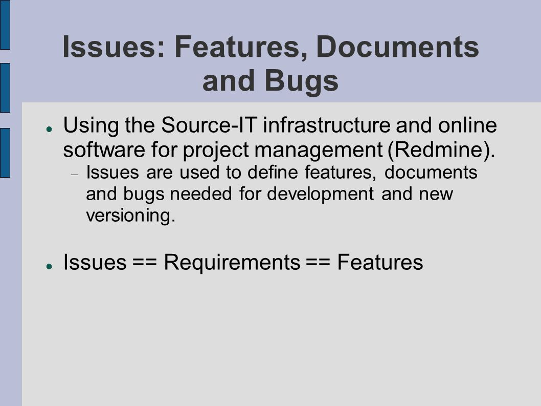 Issues: Features, Documents and Bugs Using the Source-IT infrastructure and online software for project management (Redmine). Issues are used to defin