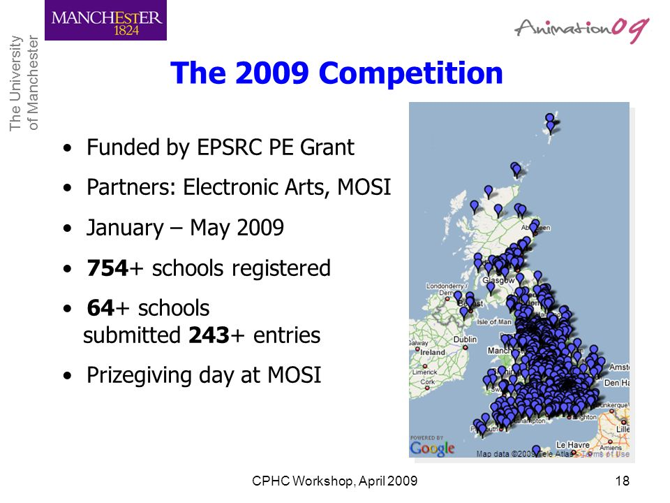 The University of Manchester The University of Manchester CPHC Workshop, April 200918 The 2009 Competition Funded by EPSRC PE Grant Partners: Electron