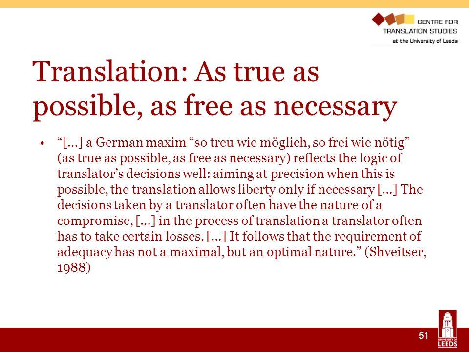 51 Translation: As true as possible, as free as necessary […] a German maxim so treu wie möglich, so frei wie nötig (as true as possible, as free as n