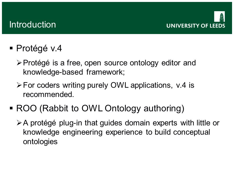 Introduction Protégé v.4 Protégé is a free, open source ontology editor and knowledge-based framework; For coders writing purely OWL applications, v.4 is recommended.