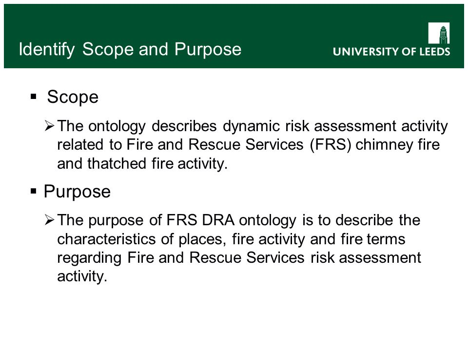 Identify Scope and Purpose Scope The ontology describes dynamic risk assessment activity related to Fire and Rescue Services (FRS) chimney fire and th
