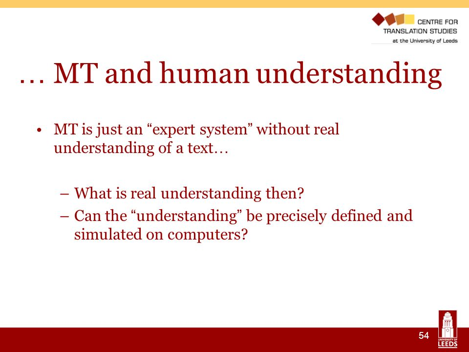 54 … MT and human understanding MT is just an expert system without real understanding of a text … –What is real understanding then.