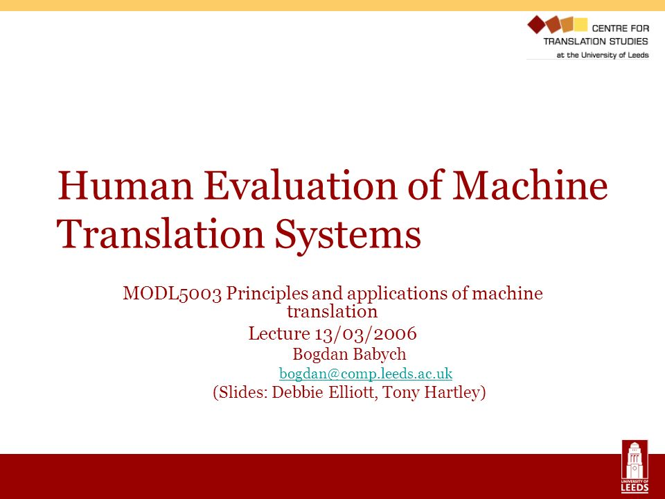 13 March 2006MODL5003 Principles and applications of MT 1 Outline MT Evaluation – general perspective Purposes of MT evaluation Why evaluating translation quality is difficult A brief history of MT evaluation Examples of MT evaluation methods for users Where next?