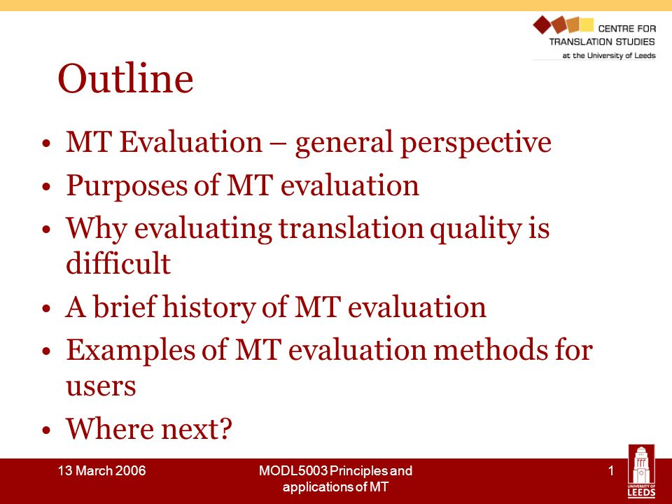 13 March 2006MODL5003 Principles and applications of MT 32 Human Evaluation of Machine Translation Systems Any questions…?