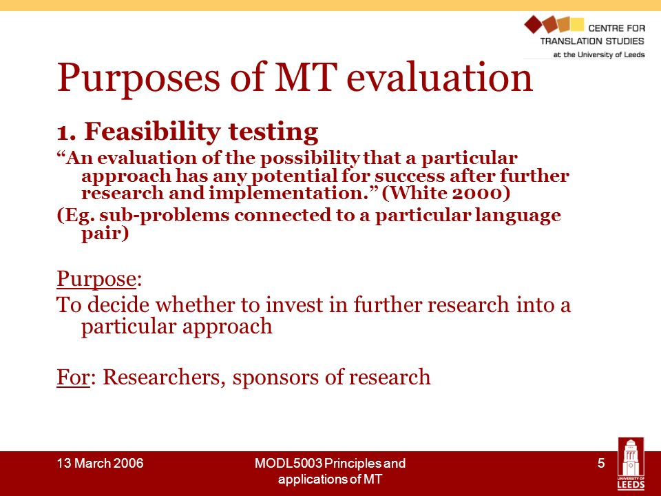 13 March 2006MODL5003 Principles and applications of MT 6 Purposes of MT evaluation 2.