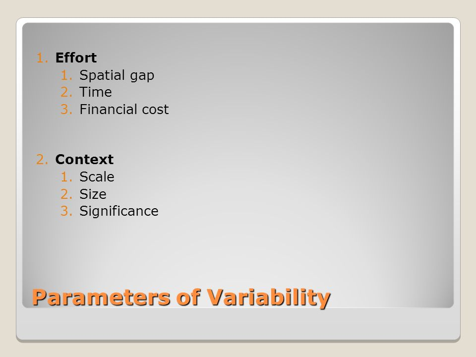 Parameters of Variability 1. Effort 1. Spatial gap 2.