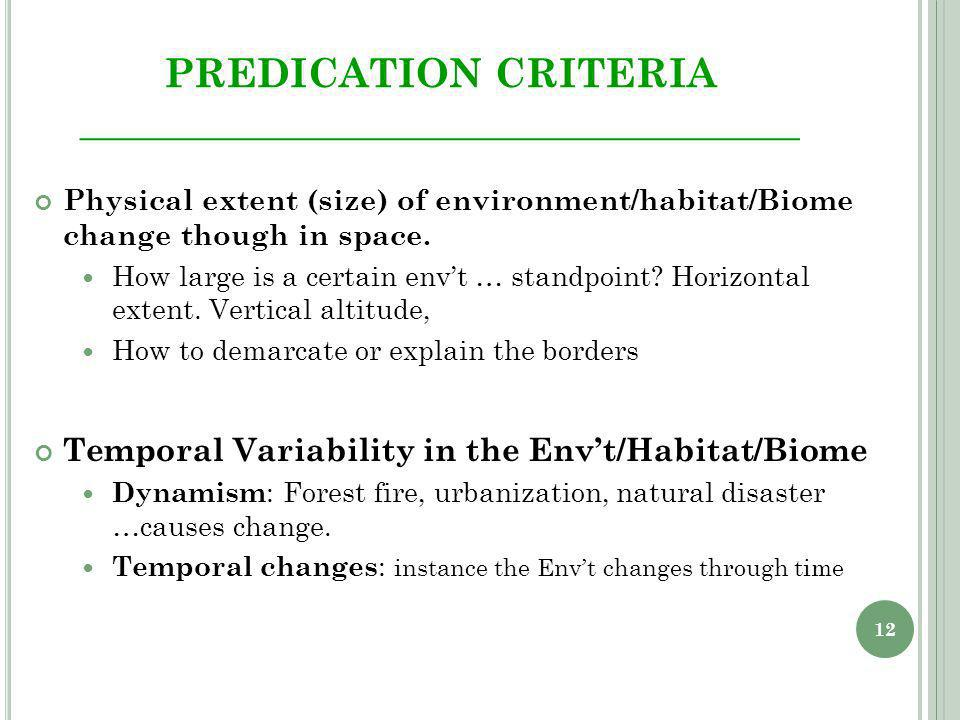 12 PREDICATION CRITERIA ____________________________________ Physical extent (size) of environment/habitat/Biome change though in space.