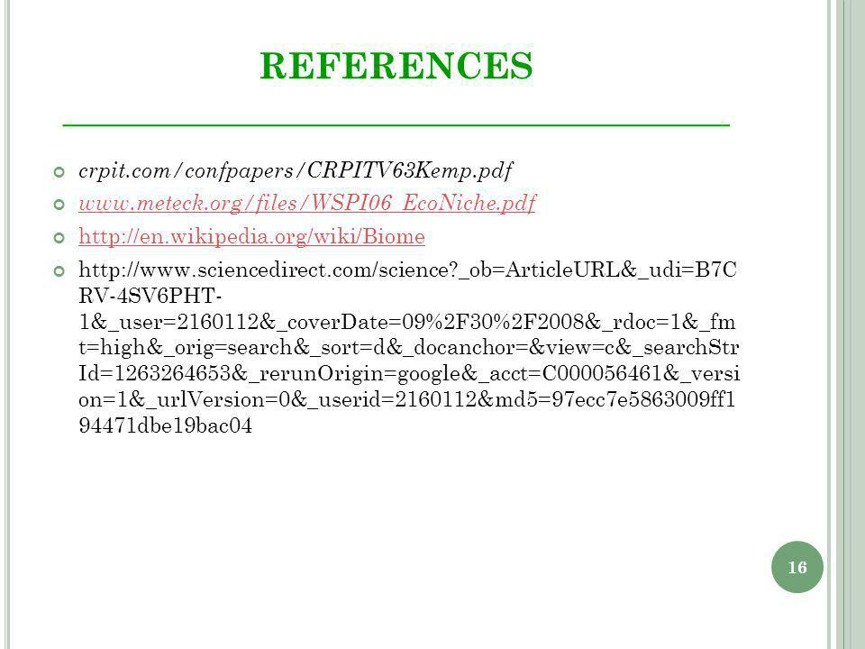16 REFERENCES _____________________________________ crpit.com/confpapers/CRPITV63Kemp.pdf _ob=ArticleURL&_udi=B7C RV-4SV6PHT- 1&_user= &_coverDate=09%2F30%2F2008&_rdoc=1&_fm t=high&_orig=search&_sort=d&_docanchor=&view=c&_searchStr Id= &_rerunOrigin=google&_acct=C &_versi on=1&_urlVersion=0&_userid= &md5=97ecc7e ff dbe19bac04