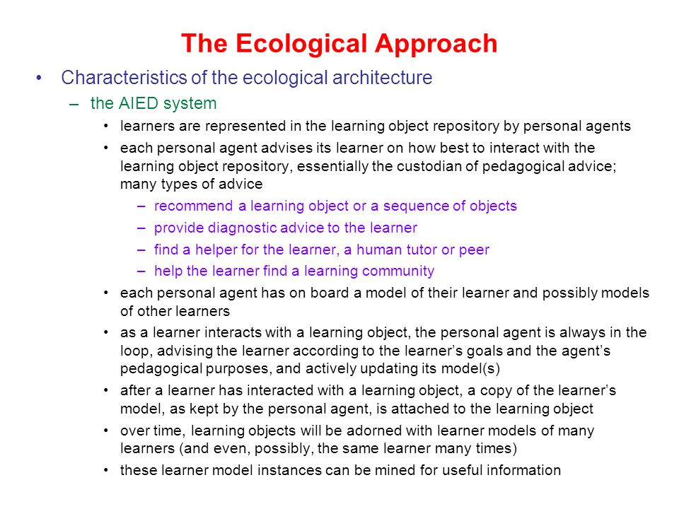 The Ecological Approach I have been working on an AIED architecture consistent with the fragmented perspective: the ecological approach It has the fol