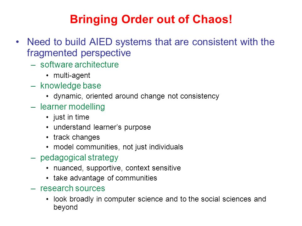 Bringing Order out of Chaos! A number of forces are driving systems that support learning: there is increasing fragmentation of –culture each learner