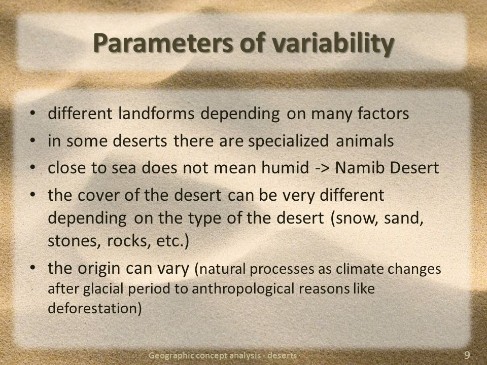 Definitions average annual precipitation of less than 250 millimeters per year more water is lost by evapotranspiration than falls as precipitation vegetation cover is sparse to almost nonexistent sand, rocky, ice Geographic concept analysis - deserts 10