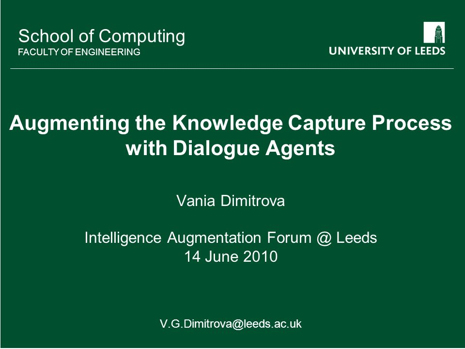 School of something FACULTY OF OTHER School of Computing FACULTY OF ENGINEERING Augmenting the Knowledge Capture Process with Dialogue Agents Vania Di