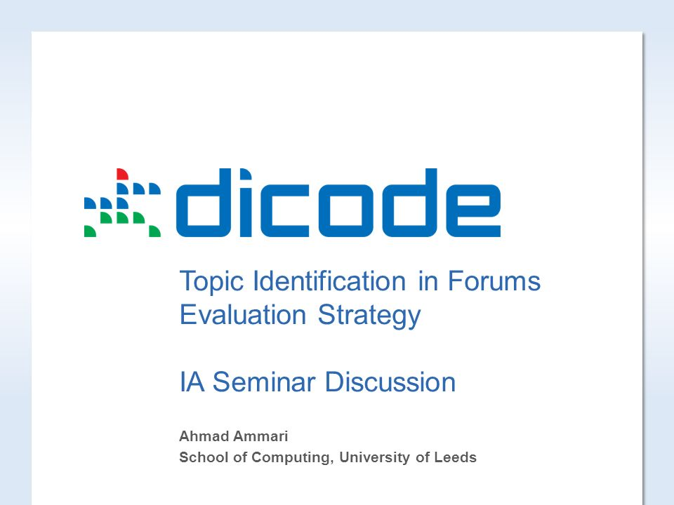 Topic Identification in Forums Evaluation Strategy IA Seminar Discussion Ahmad Ammari School of Computing, University of Leeds