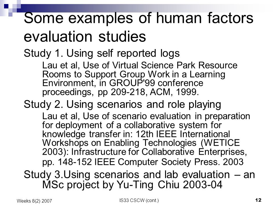 IS33 CSCW (cont.)12 Weeks 8(2) 2007 Some examples of human factors evaluation studies Study 1.
