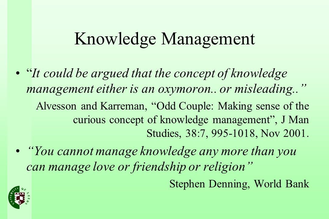 Knowledge Management It could be argued that the concept of knowledge management either is an oxymoron..