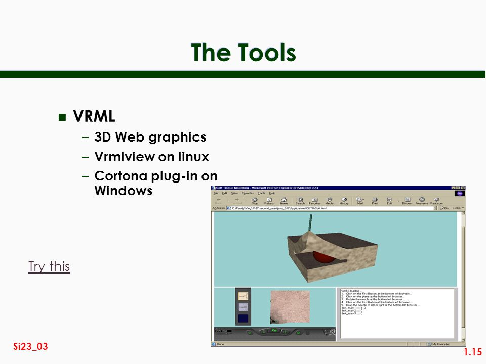 1.15 Si23_03 The Tools n VRML – 3D Web graphics – Vrmlview on linux – Cortona plug-in on Windows Try this